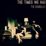 The Bandulus – The Times We Had